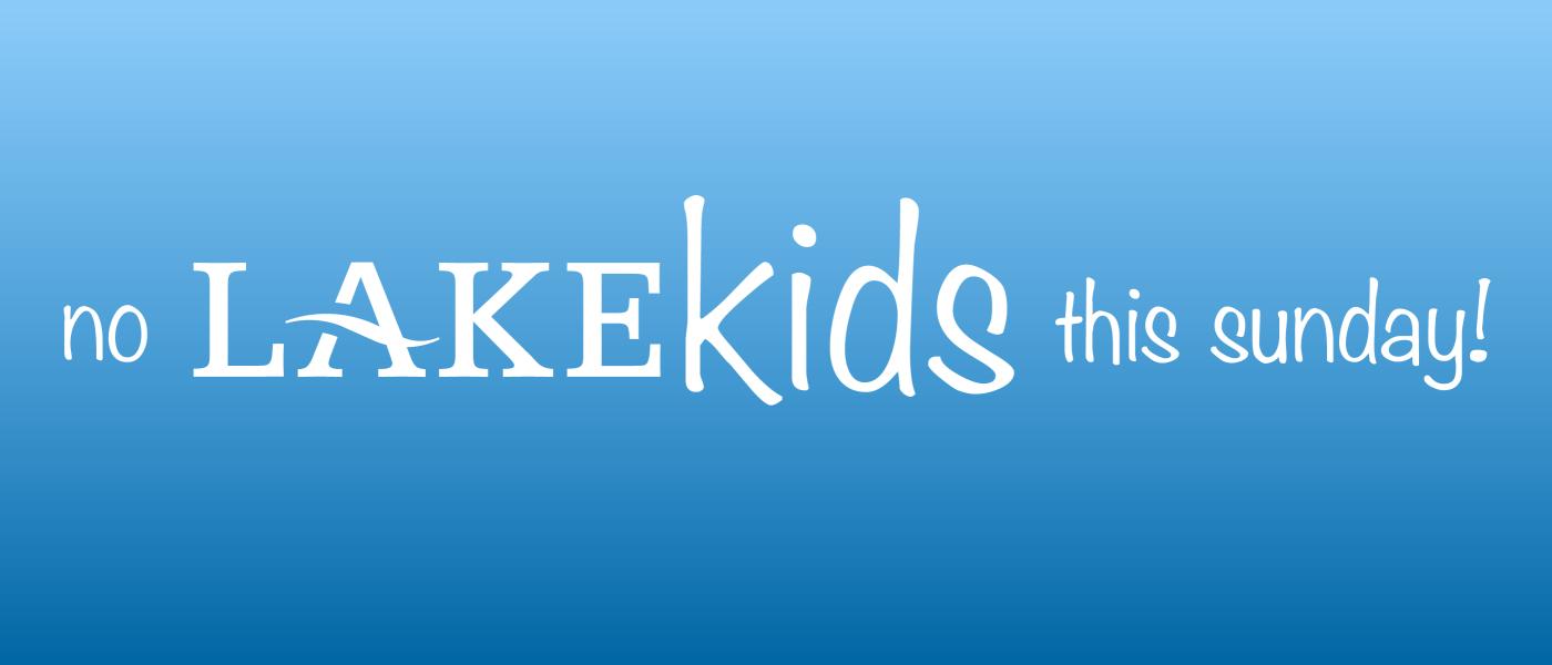 No Lake Kids This Sunday!