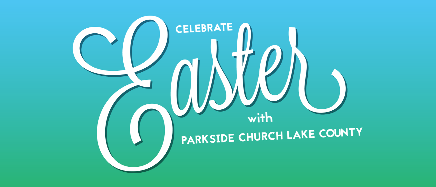 Celebrate Easter with Parkside Church Lake County