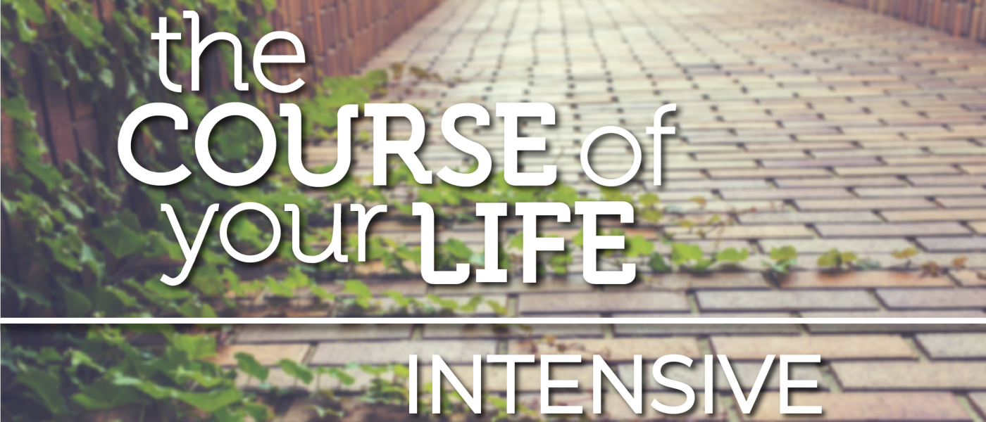 Course of Your Life Intensive - Feb 23 2019 9:00 AM