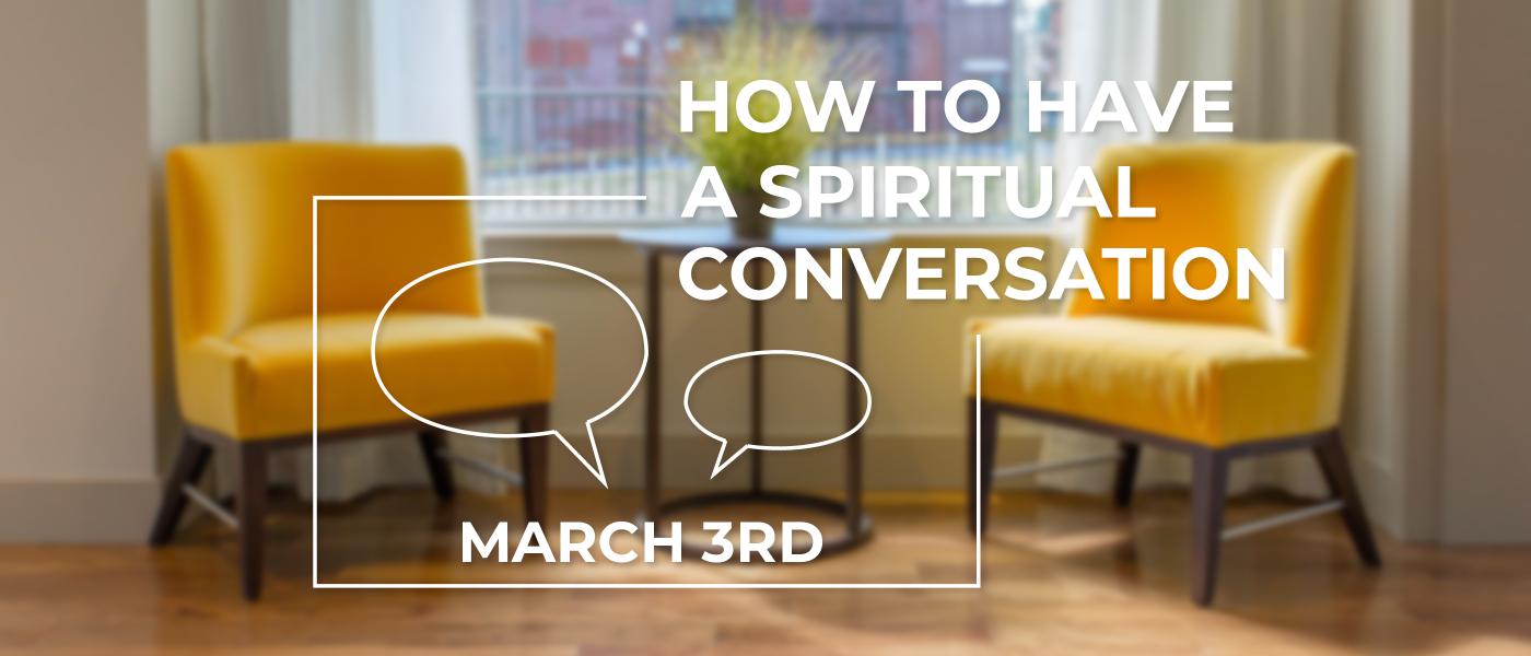 How to Have a Spiritual Conversation - Mar 3 2019 11:30 AM
